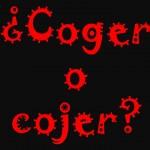 Cómo se escribe coger o cojer